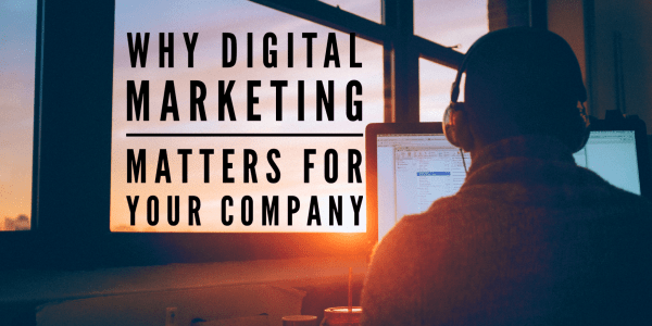 Why digital marketing matters