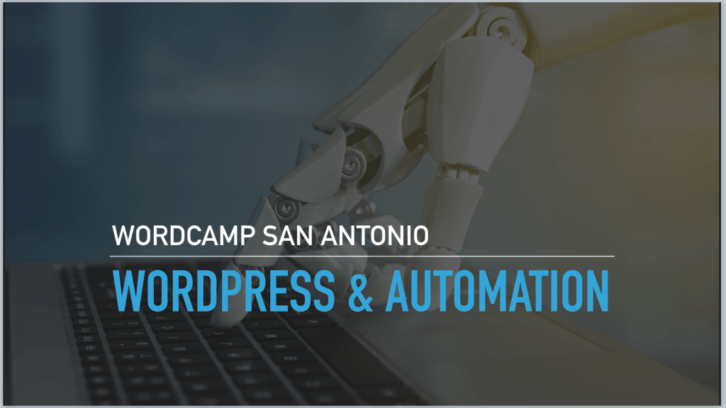 WordPress & Automation - WordCamp San Antonio