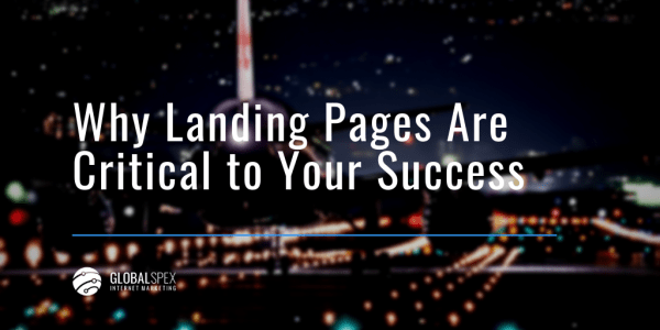 Why Landing Pages Are Critical to Your Success
