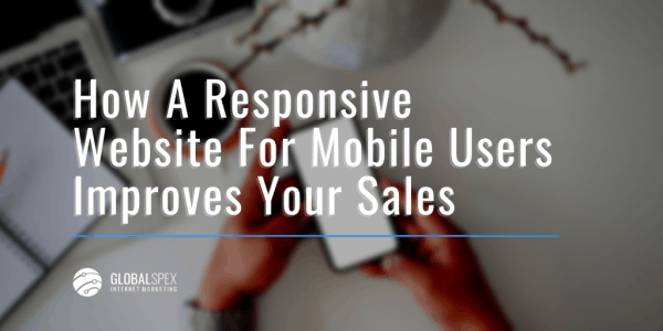 How A Responsive Website For Mobile Users Improves Your Sales
