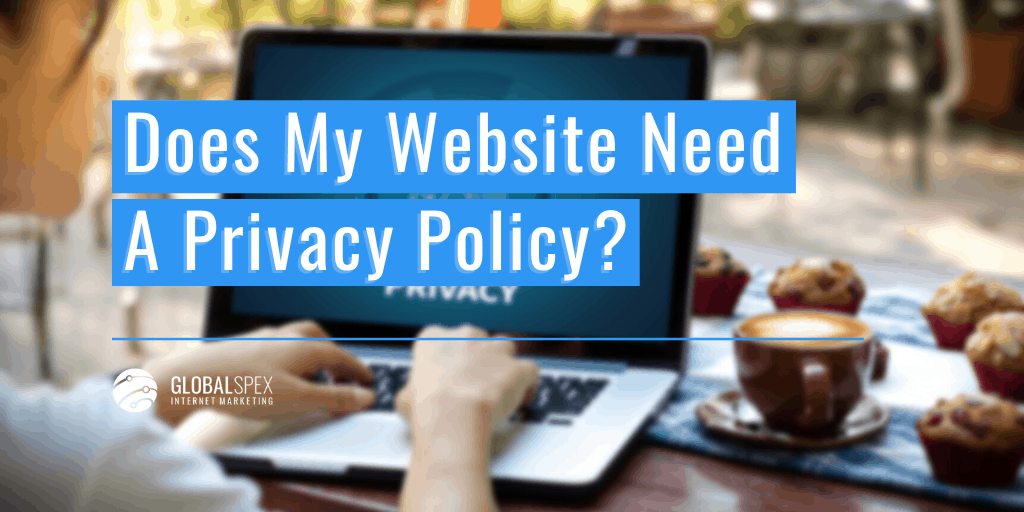 Does My Website Need A Privacy Policy?
